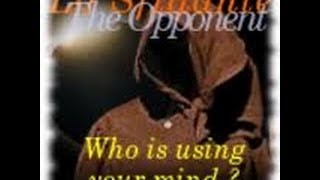 The Opponent - who is using your mind?