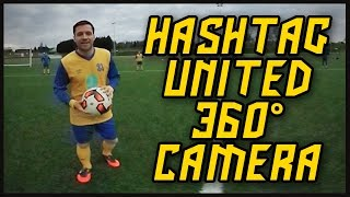 HASHTAG UNITED ON 360 CAMERA!!!