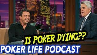 Joe Hachem: Is Poker Dying?? | Poker Life Podcast