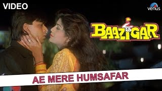 Ae Mere Humsafar Full Video Song : Baazigar | Shahrukh Khan, Shilpa Shetty |