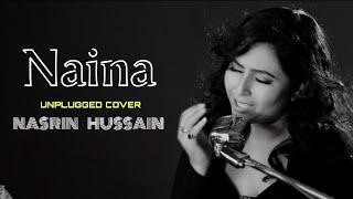 Naina Unplugged Cover | Nasrin Hussain | Naina Cover By Nasrin Hussain | Naina Unplugged Cover 2018