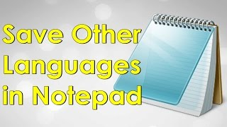 How to Save other Languages or Unicode in Notepad 2016 | নোটপ্যাডে বাংলা লেখা সেভ করার উপায়