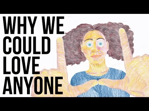 Why We Could Love Anyone