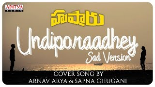 Undiporaadhey Sad Version Cover Song By Arnav Arya & Sapna Chugani  || Hushaaru Songs
