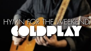 Coldplay ft.Beyonce - Hymn for the Weekend - Igor Presnyakov - fingerstyle guitar cover
