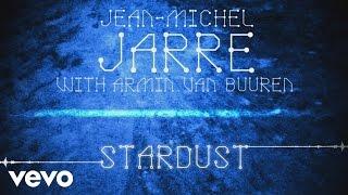 Jean-Michel Jarre, Armin van Buuren - Stardust (Audio)