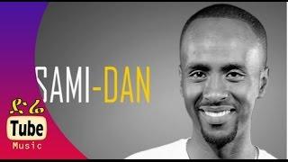 Sami Dan - ft. Nhatty Man - Liyew (ልየው) - [NEW! Ethiopian Music Video 2015] - DireTube