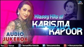 "Klassy Hits Of ""Karisma Kapoor"" |  Audio Jukebox"