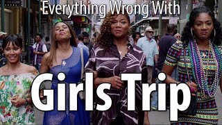 Everything Wrong With Girls Trip
