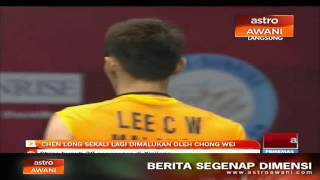 Chen Long sekali lagi dimalukan oleh Lee Chong Wei