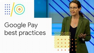 Google Pay best practices for great payment experiences (Google I/O '18)