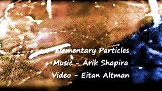 Ballet Of Elementary Particles. Music: Arik Shapira. Video - Eitan Altman