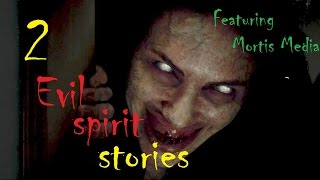 2 Evil Spirit Stories! [Ft. Mortis Media]