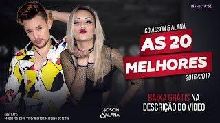 Adson e Alana - AS 20 MELHORES 2016 e 2017 ( CD Completo #Sertanejo )