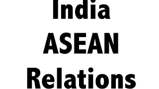 India-ASEAN friendship - Importance in International relations - UPSC/PSC/PCS