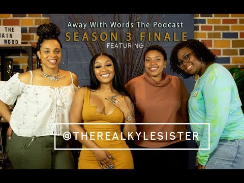 Away With Words The Podcast Season 3 Finale ft. TheRealKyleSister