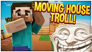 Minecraft Trolling: MOVING HOUSE TROLL! #68 (Minecraft Pranks)