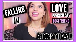 STORYTIME: Falling In Love W/ My Best Friend