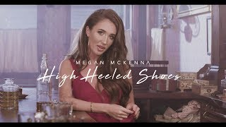 Megan McKenna - High Heeled Shoes (Official Music Video)