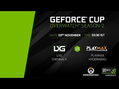 GeForce Cup: Overwatch Season 2 | LXG Chennai A vs Playmax Hyderabad | Group B