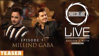 Millind Gaba (Part2) | Crossblade Live | Teaser | Gurnazar | Robby Singh| Latest Punjabi Song2019