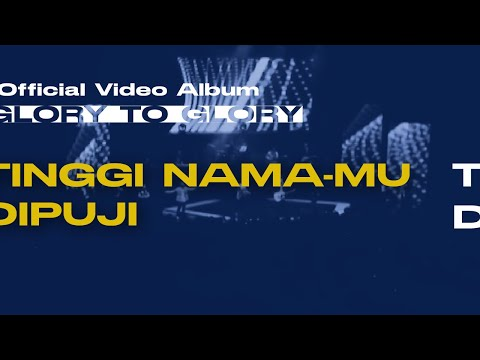 Tinggi Nama-Mu Dipuji (Glory to Glory Official Video Album)