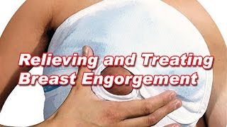 Breast Engorgement Relieving and Treating Breast Engorgement