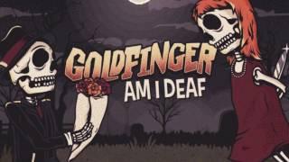 Goldfinger - Am I Deaf