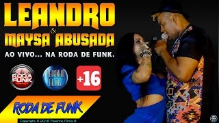 MC Leandro & Maysa Abusada :: Ao vivo no palco da Roda de Funk :: Lançamento