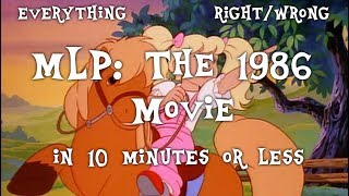 Everything Right/Wrong with MLP: The Movie (1986) in 10 Minutes or Less