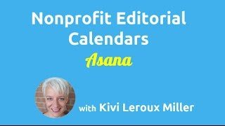 Editorial Calendars for Nonprofits: Using Asana
