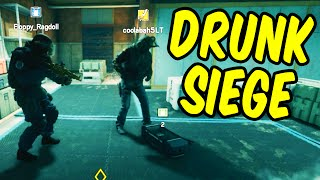 Drunk Siege - Rainbow Six Siege