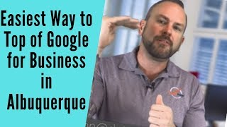 Easiest Way to get to Top of Google for your Business in Albuquerque