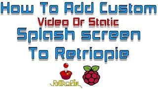 How To Add Custom Splash screen To RetroPie Static Or Video
