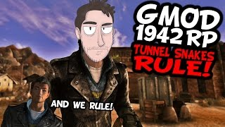 Gmod: 1942 RP - Tunnel Snakes Rule!