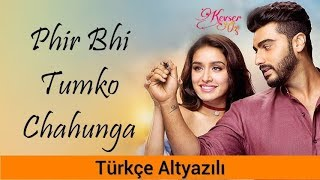 Phir Bhi Tumko Chahunga - Türkçe Altyazılı | Ah Kalbim | Half Girlfriend | Arijit Singh