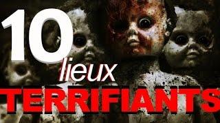 TOP 10 des Lieux TERRIFIANTS