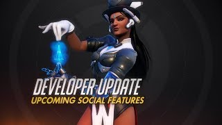 Developer Update   Upcoming Social Features   Overwatch