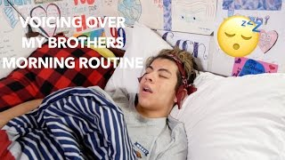 VOICING OVER MY BROTHERS MORNING ROUTINE