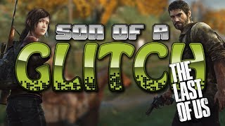 The Last Of Us Glitches - Son Of A Glitch - Episode 18