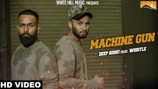 Machine Gun (Full Song) Deep Sidhu feat. Whistle - Yash Makkar  - New Punjabi Songs 2017 - WHM