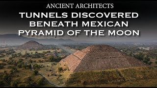 Tunnels and Chamber Discovered Beneath Mexican Pyramid of the Moon | Ancient Architects