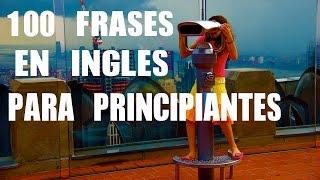 100 Frases en Inglés Para Principiantes - Inglés Básico para Hispanohablantes - Inglés Fácil