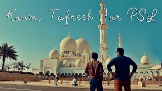 Kaam, Tafreeh Aur PSL | VLOG | Dubai | The Idiotz