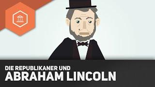 Die Republikanische Partei und Abraham Lincoln - Der Amerikanische Bürgerkrieg