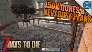 150K DUKES AND NEW BASE PLANS   7 Days to Die   Let's Play Gameplay Alpha 16   S16E51