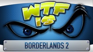 ► WTF Is... - Borderlands 2?