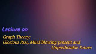 Graph Theory;Glorious Past, Mindblowing Present and Unpredictable Future by Dr V Yegnanarayanan