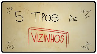 5 TIPOS DE VIZINHOS