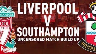Liverpool v Southampton | Uncensored Match Build Up